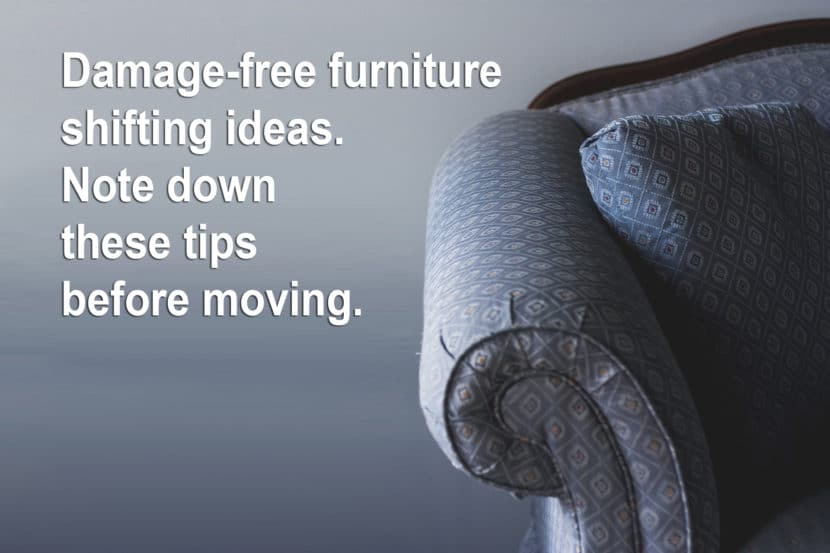 Damage free furniture shifting ideas. Note down these tips before moving.