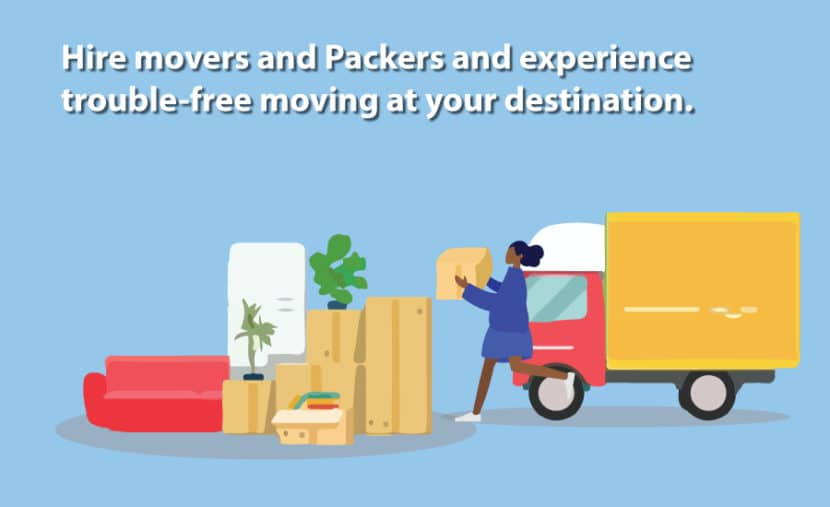 Hire Movers and Packers and experience trouble-free moving at your destination.